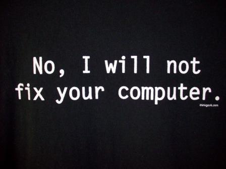 """No, I will not fix your computer."" - XL Shirt"